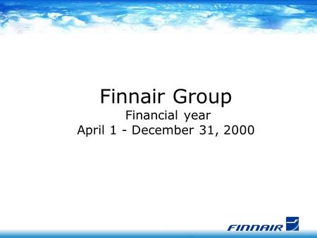 Finnair Group Financial year April 1 - December 31, 2000.