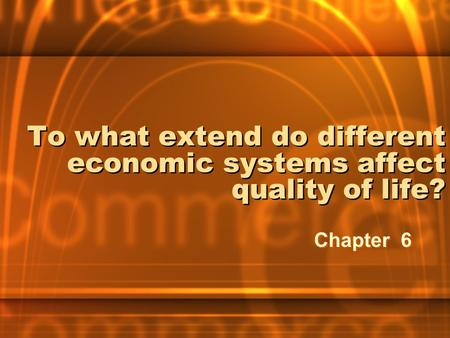 To what extend do different economic systems affect quality of life? Chapter 6.