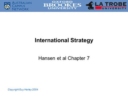 Copyright Guy Harley 2004 International Strategy Hansen et al Chapter 7.