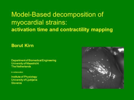 Model-Based decomposition of myocardial strains: activation time and contractility mapping Borut Kirn Department of Biomedical Engineering University of.