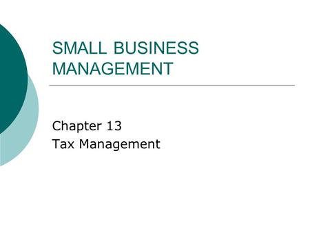 SMALL BUSINESS MANAGEMENT Chapter 13 Tax Management.