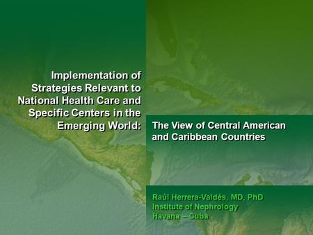 Implementation of Strategies Relevant to National Health Care and Specific Centers in the Emerging World: The View of Central American and Caribbean Countries.