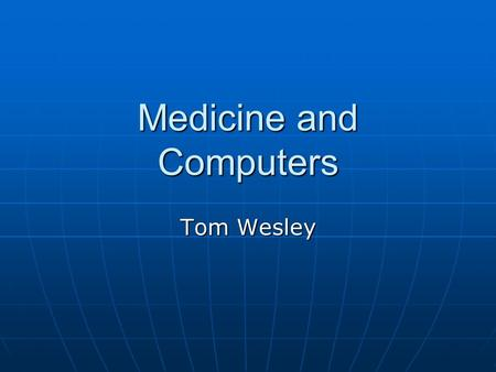 Medicine and Computers Tom Wesley. NEOUCOP Northeastern Ohio Universities College of Pharmacy Northeastern Ohio Universities College of Pharmacy Given.
