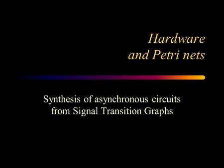Hardware and Petri nets Synthesis of asynchronous circuits from Signal Transition Graphs.