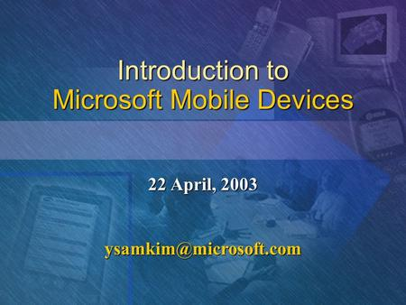 Introduction to Microsoft Mobile Devices 22 April, 2003