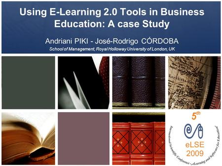Using E-Learning 2.0 Tools in Business Education: A case Study Andriani PIKI - José-Rodrigo CÓRDOBA School of Management, Royal Holloway University of.