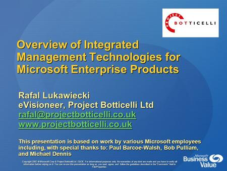 Overview of Integrated Management Technologies for Microsoft Enterprise Products Rafal Lukawiecki eVisioneer, Project Botticelli Ltd