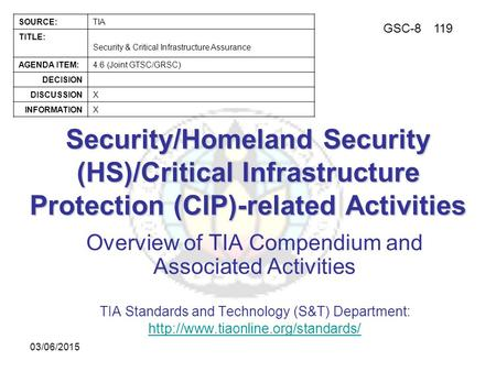 GSC-8119 SOURCE:TIA TITLE: Security & Critical Infrastructure Assurance AGENDA ITEM:4.6 (Joint GTSC/GRSC) DECISION DISCUSSIONX INFORMATIONX 03/06/2015.