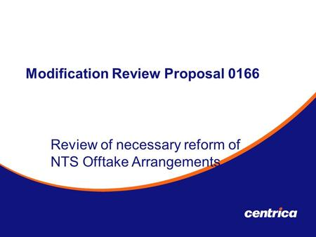 Modification Review Proposal 0166 Review of necessary reform of NTS Offtake Arrangements Thursday 6th September 2007.