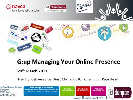 G:up Managing Your Online Presence 29 th March 2011 Training delivered by West Midlands ICT Champion Pete Read.