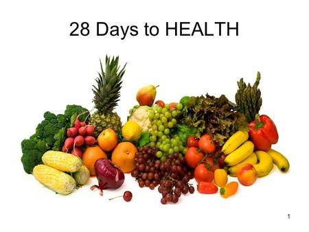 1 28 Days to HEALTH. How to Use 28 Days to Health This presentation is designed to be done with a group. Instructions: Copy on sturdy paper Place in sheet.
