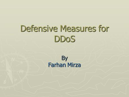 Defensive Measures for DDoS By Farhan Mirza. Contents Survey Topics Survey Topics Introduction Introduction Common Target of DoS Attacks Common Target.