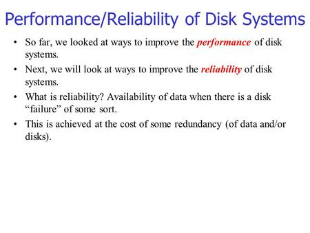 Performance/Reliability of Disk Systems So far, we looked at ways to improve the performance of disk systems. Next, we will look at ways to improve the.