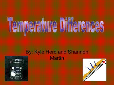 By: Kyle Herd and Shannon Martin. Purpose and Hypothesis Purpose- How does the temperature change when the different temperatures of water are added to.