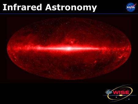 "Infrared Astronomy. In 1800 William Herschel discovered ""invisible light"" It's energy with all the same characteristics as visible light, but is not sensed."