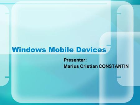 Windows Mobile Devices Presenter: Marius Cristian CONSTANTIN.