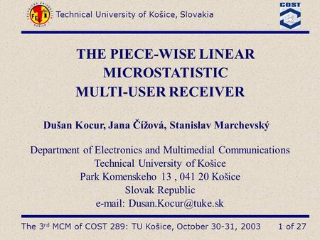 The 3 rd MCM of COST 289: TU Košice, October 30-31, 2003 Technical University of Košice, Slovakia 1 of 27 THE PIECE-WISE LINEAR MICROSTATISTIC MULTI-USER.