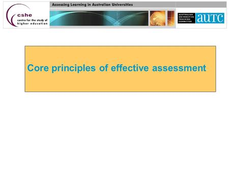 Core principles of effective assessment. Three interrelated objectives for quality in student assessment in higher education 1. Assessment that guides.