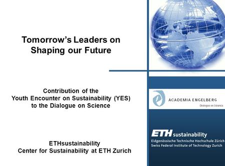 Tomorrow's Leaders on Shaping our Future Contribution of the Youth Encounter on Sustainability (YES) to the Dialogue on Science ETHsustainability Center.