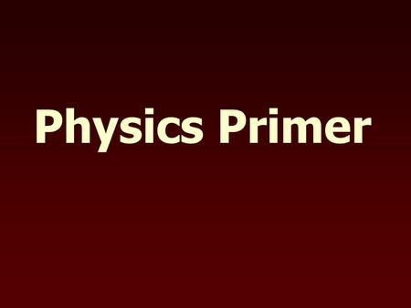 "Physics Primer. Definitions Energy - the ability to do work Work - the transfer of energy by applying a force through a distance But what is a ""force""?"