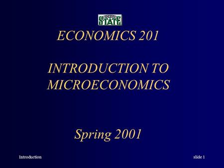 Introductionslide 1 ECONOMICS 201 INTRODUCTION TO MICROECONOMICS Spring 2001.