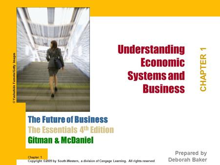 Understanding Economic Systems and Business CHAPTER 1 The Future of Business The Essentials 4 th Edition Gitman & McDaniel Prepared by Deborah Baker ©