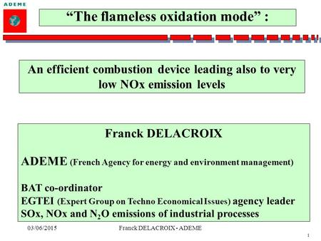 1 03/06/2015Franck DELACROIX - ADEME An efficient combustion device leading also to very low NOx emission levels Franck DELACROIX ADEME (French Agency.