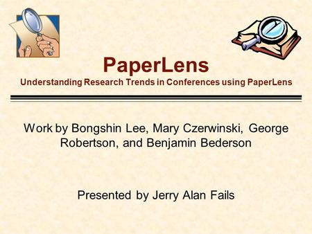 PaperLens Understanding Research Trends in Conferences using PaperLens Work by Bongshin Lee, Mary Czerwinski, George Robertson, and Benjamin Bederson Presented.
