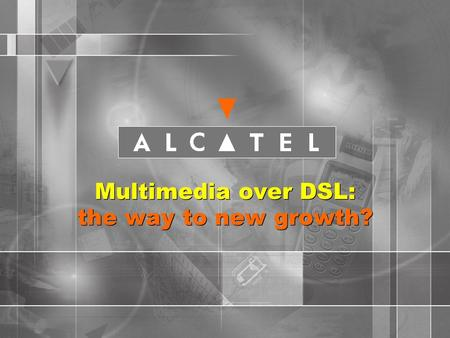 1 Multimedia over DSL: the way to new growth?. 2 An early state of development of Broadband Services on Telecom Networks  Penetration to be only about.