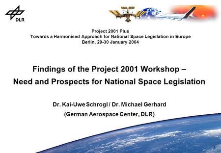 1 Project 2001 Plus Towards a Harmonised Approach for National Space Legislation in Europe Berlin, 29-30 January 2004 Findings of the Project 2001 Workshop.