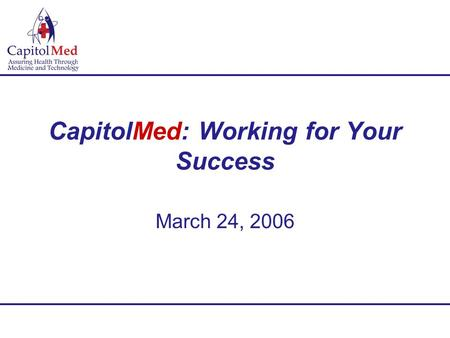 CapitolMed: Working for Your Success March 24, 2006.