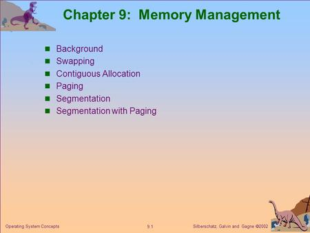 Silberschatz, Galvin and Gagne  2002 9.1 Operating System Concepts Chapter 9: Memory Management Background Swapping Contiguous Allocation Paging Segmentation.