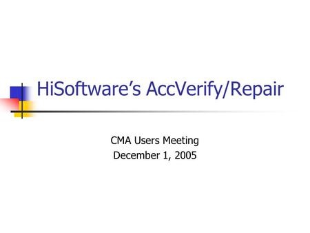 HiSoftware's AccVerify/Repair CMA Users Meeting December 1, 2005.