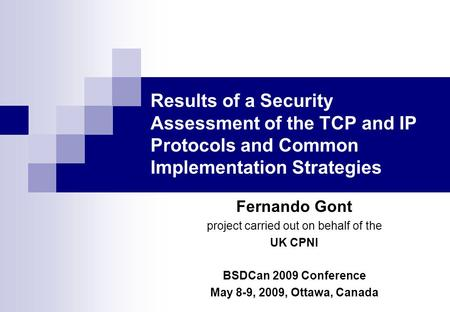 Results of a Security Assessment of the TCP and IP Protocols and Common Implementation Strategies Fernando Gont project carried out on behalf of the UK.