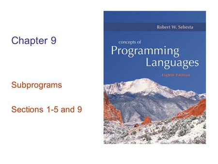 Chapter 9 Subprograms Sections 1-5 and 9. Copyright © 2007 Addison-Wesley. All rights reserved. 1–2 Introduction Two fundamental abstraction facilities.