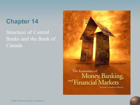 Chapter 14 Structure of Central Banks and the Bank of Canada © 2005 Pearson Education Canada Inc.