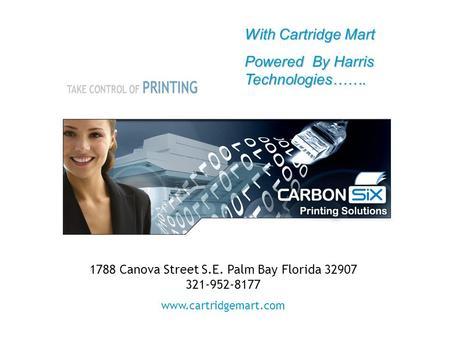 1788 Canova Street S.E. Palm Bay Florida 32907 321-952-8177 www.cartridgemart.com With Cartridge Mart Powered By Harris Technologies…….