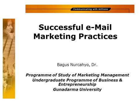 Successful e-Mail Marketing Practices Bagus Nurcahyo, Dr. Programme of Study of Marketing Management Undergraduate Programme of Business & Entrepreneurship.