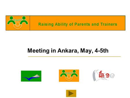 Meeting in Ankara, May, 4-5th. ACTIVITIES: 1.- Teenagers Working Group 2.- Debate: teenagers, parents and trainers 3.- Radio Programme.