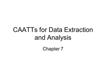 CAATTs for Data Extraction and Analysis Chapter 7.
