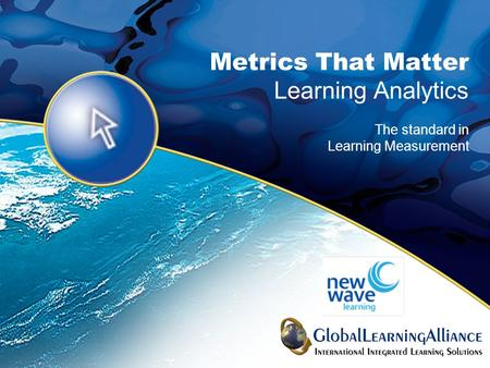Metrics That Matter Learning Analytics The standard in Learning Measurement.