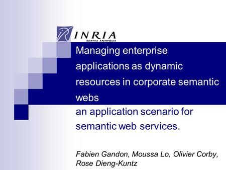 Managing enterprise applications as dynamic resources in corporate semantic webs an application scenario for semantic web services. Fabien Gandon, Moussa.