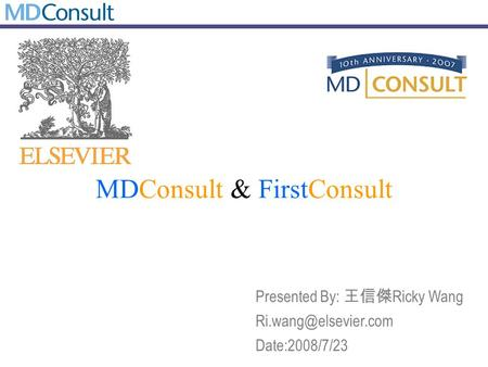 MDConsult & FirstConsult Presented By: 王信傑 Ricky Wang Date:2008/7/23.