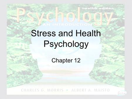 Psychology: An Introduction Charles A. Morris & Albert A. Maisto © 2005 Prentice Hall Stress and Health Psychology Chapter 12.