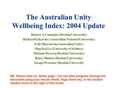 The Australian Unity Wellbeing Index: 2004 Update Robert A Cummins (Deakin University) Richard Eckersley (Australian National University) Erik Okerstrom.