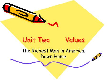 Unit TwoValues Unit TwoValues The Richest Man in America, Down Home.