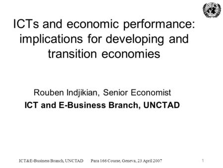 ICT&E-Business Branch, UNCTADPara 166 Course, Geneva, 23 April 20071 ICTs and economic performance: implications for developing and transition economies.