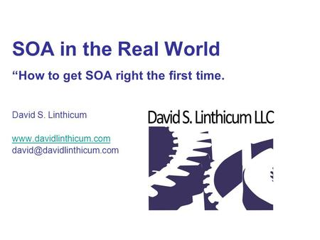 "SOA in the Real World ""How to get SOA right the first time. David S. Linthicum"