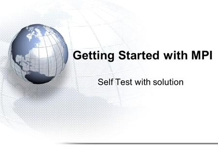 Getting Started with MPI Self Test with solution.