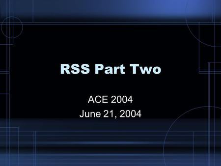 RSS Part Two ACE 2004 June 21, 2004. Versions of RSS.90.91 1.0.92.93 2.0.